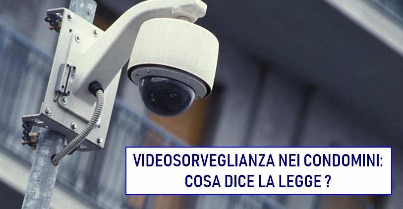 Videosorveglianza nei condomini: che dispone la legge?