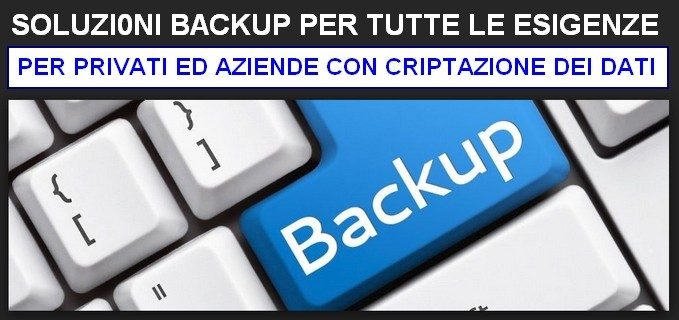 Soluzioni Backup per tutte le esigenze : dal privato alla grande azienda che richiede la criptazione dei dati