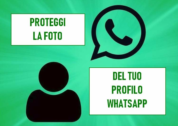 WhatsApp : ecco come proteggere la foto del tuo profilo per evitare la creazione di un profilo finto con la tua immagine