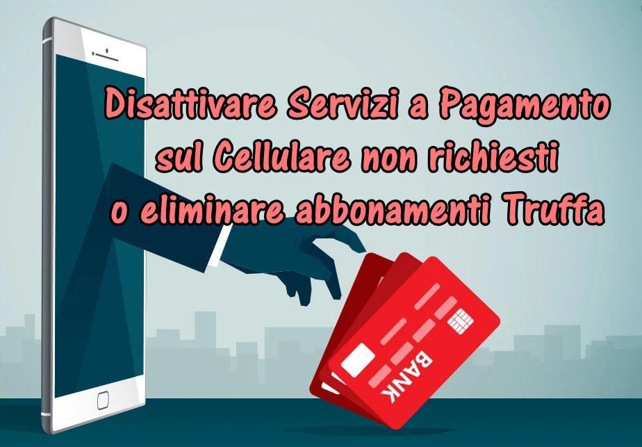 Disattivare Servizi a Pagamento sul Cellulare non richiesti o eliminare abbonamenti truffa