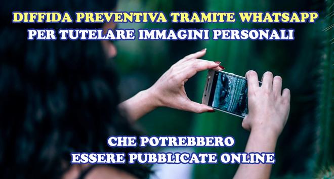 Diffida preventiva : diffide Legali su WhatApp per tutelare immagini personali non ancora pubblicate