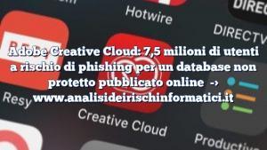 Adobe Creative Cloud: 7,5 milioni di utenti a rischio di phishing per un database non protetto pubblicato online