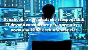 Dynabook: tre elementi che i responsabili IT devono considerare per la security
