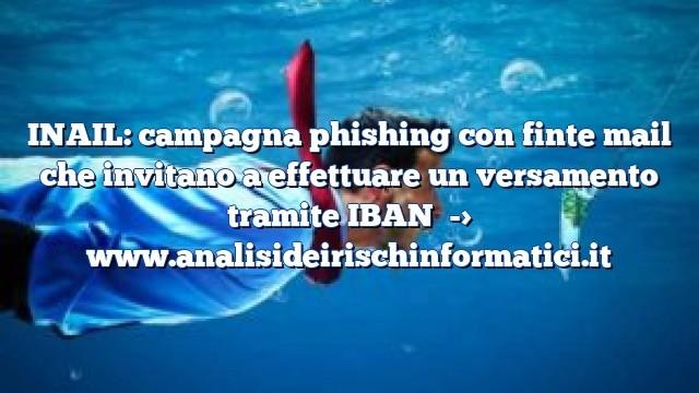 INAIL: campagna phishing con finte mail che invitano a effettuare un versamento tramite IBAN