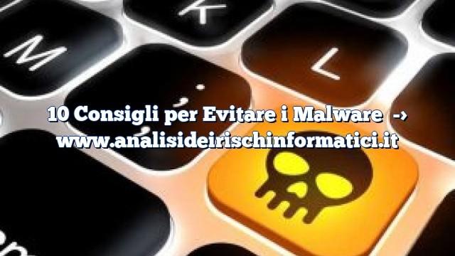 10 Consigli per Evitare i Malware