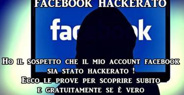 Ho il sospetto che il mio account facebook sia stato hackerato ! Ecco le prove per scoprire subito e gratuitamente se è vero