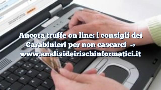 Ancora truffe on line: i consigli dei Carabinieri per non cascarci