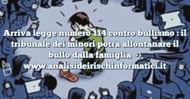 Arriva legge numero 114 contro bullismo : il tribunale dei minori potrà allontanare il bullo dalla famiglia