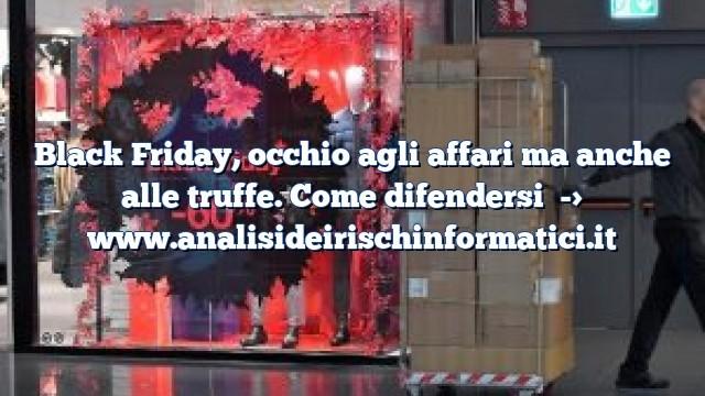 Black Friday, occhio agli affari ma anche alle truffe. Come difendersi