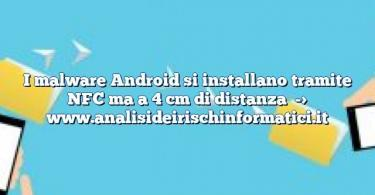 I malware Android si installano tramite NFC ma a 4 cm di distanza