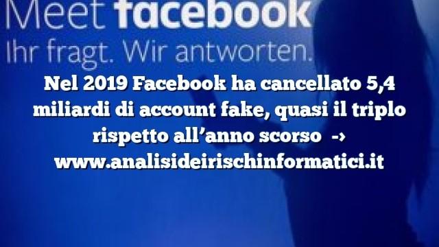 Nel 2019 Facebook ha cancellato 5,4 miliardi di account fake, quasi il triplo rispetto all'anno scorso