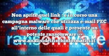 Non aprite quel link : è in corso una campagna malware che utilizza e-mail PEC all'interno delle quali è presente un potente ransomware