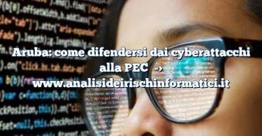 Aruba: come difendersi dai cyberattacchi alla PEC
