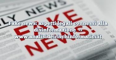 Fake news: aspetti legali connessi alla disinformazione