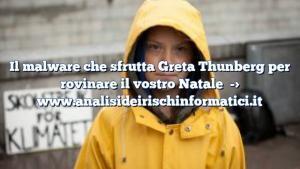 Il malware che sfrutta Greta Thunberg per rovinare il vostro Natale