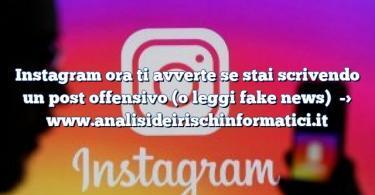 Instagram ora ti avverte se stai scrivendo un post offensivo (o leggi fake news)