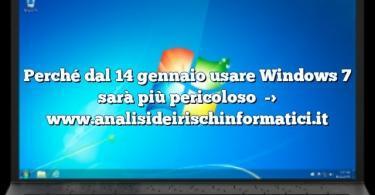 Perché dal 14 gennaio usare Windows 7 sarà più pericoloso