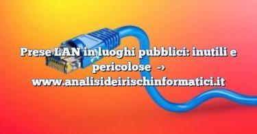 Prese LAN in luoghi pubblici: inutili e pericolose