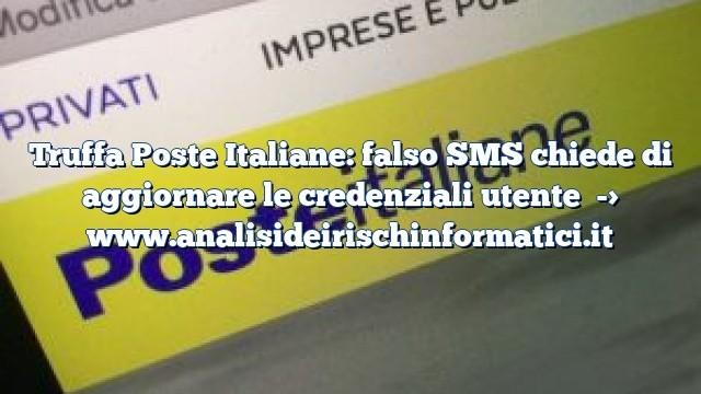 Truffa Poste Italiane: falso SMS chiede di aggiornare le credenziali utente
