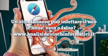 Un sito dannoso può infettare il mio iPhone: vero o falso?