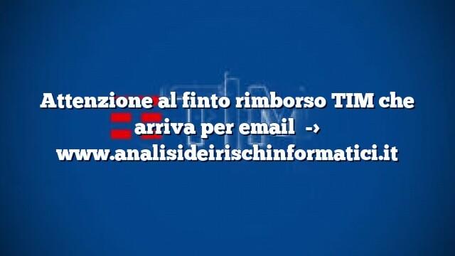 Attenzione al finto rimborso TIM che arriva per email