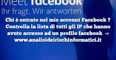 Chi è entrato nel mio account Facebook ? Controlla la lista di tutti gli IP che hanno avuto accesso ad un profilo facebook