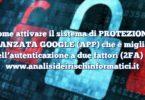 Come attivare il sistema di PROTEZIONE AVANZATA GOOGLE (APP) che è migliore dell'autenticazione a due fattori (2FA)