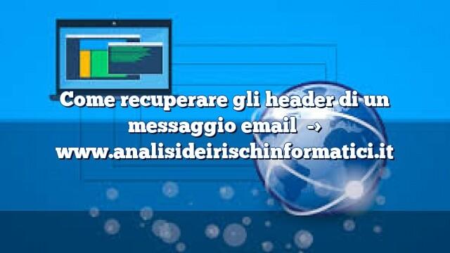 Come recuperare gli header di un messaggio email
