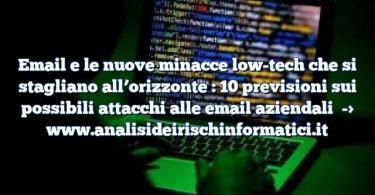 Email e le nuove minacce low-tech che si stagliano all'orizzonte : 10 previsioni sui possibili attacchi alle email aziendali