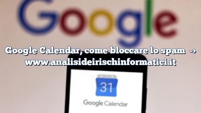 Google Calendar, come bloccare lo spam