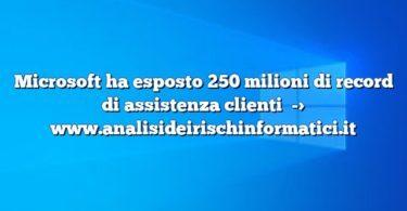 Microsoft ha esposto 250 milioni di record di assistenza clienti