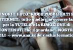 MINORI E FOTO/VIDEO PUBBLICATI SU INTERNET : tutto quello che occorre fare per la TUTELA e la RIMOZIONE di CONTENUTI che riguardano i NOSTRI FIGLI