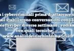 Ora i cybercriminali prima di attaccare una email stabiliscono conversazioni con i loro obiettivi per diverse settimane : vediamo con quali tecniche