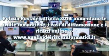 Polizia Postale, attività 2019: aumentano le truffe romantiche, i casi di diffamazione e i ricatti online