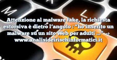 """Attenzione al malware fake, la richiesta estorsiva è dietro l'angolo : """"ho inserito un malware su un sito Web per adulti …"""""""