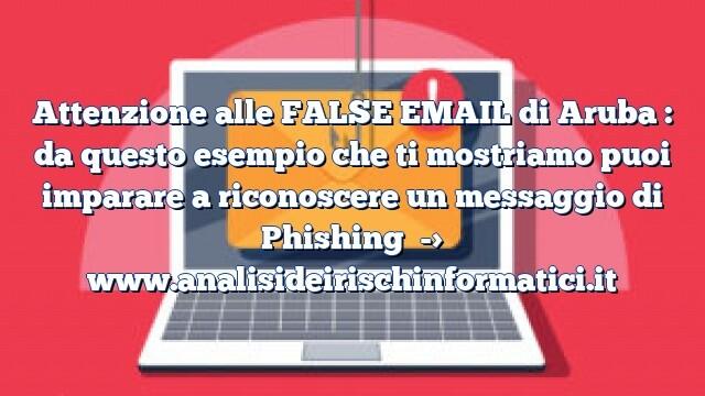 Attenzione ad una FALSA EMAIL di Aruba : da questo esempio che ti mostriamo puoi imparare a riconoscere un messaggio di Phishing