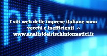 I siti web delle imprese italiane sono vecchi e inefficienti