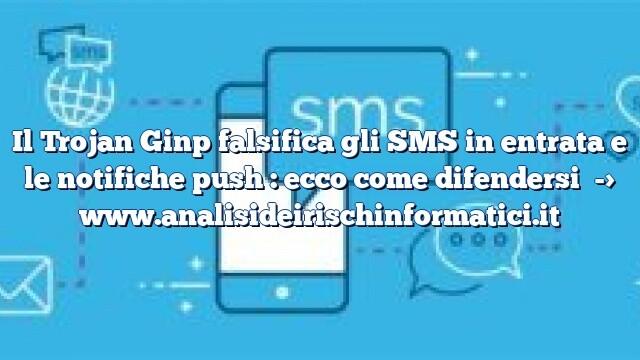 Il Trojan Ginp falsifica gli SMS in entrata e le notifiche push : ecco come difendersi