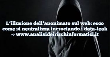 L'illusione dell'anonimato sul web: ecco come si neutralizza incrociando i data-leak