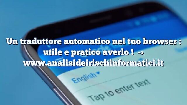 Un traduttore automatico nel tuo browser : utile e pratico averlo !