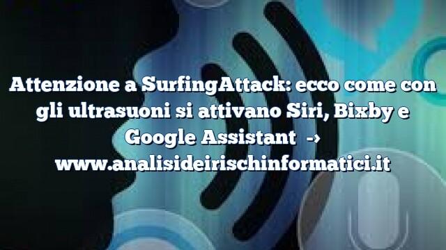 Attenzione a SurfingAttack: ecco come con gli ultrasuoni si attivano Siri, Bixby e Google Assistant