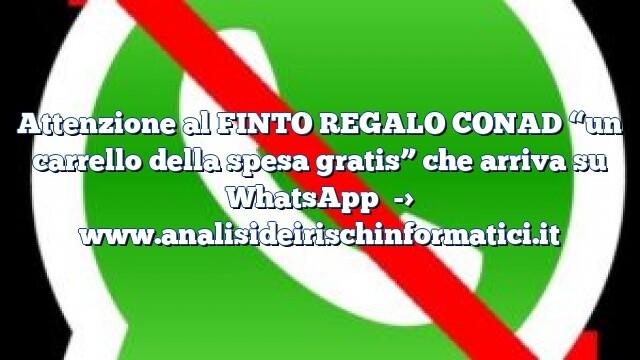 """Attenzione al FINTO REGALO CONAD """"un carrello della spesa gratis"""" che arriva su WhatsApp"""