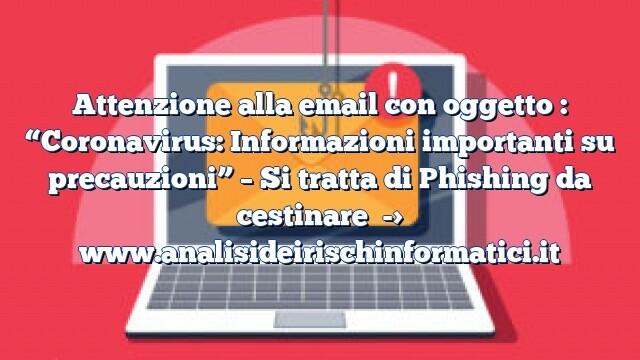 """Attenzione alla email con oggetto : """"Coronavirus: Informazioni importanti su precauzioni"""" – Si tratta di Phishing da cestinare"""