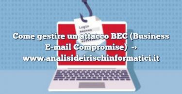 Come gestire un attacco BEC (Business E-mail Compromise)