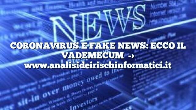 CORONAVIRUS E FAKE NEWS: ECCO IL VADEMECUM