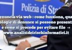 Denuncia via web : come funziona, quali tipologie di denunce si possono presentare e come si procede per evitare file