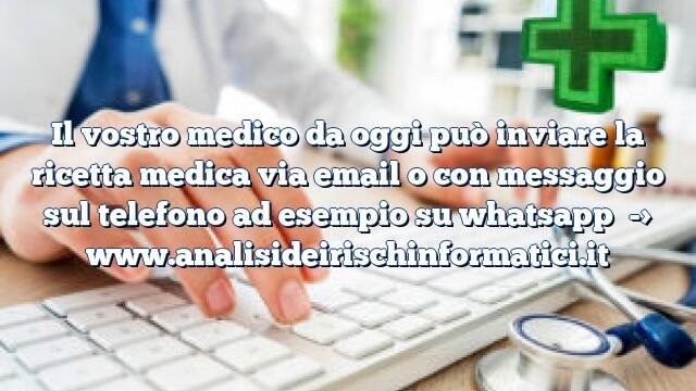 Il vostro medico da oggi può inviare la ricetta medica via email o con messaggio sul telefono ad esempio su whatsapp