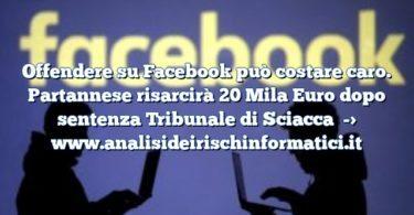 Offendere su Facebook può costare caro. Partannese risarcirà 20 Mila Euro dopo sentenza Tribunale di Sciacca