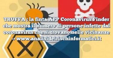 TRUFFA : la finta APP Coronavirus Finder che mostra il numero di persone infette dal coronavirus che si trovano nelle vicinanze