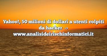 Yahoo!, 50 milioni di dollari a utenti colpiti da hacker